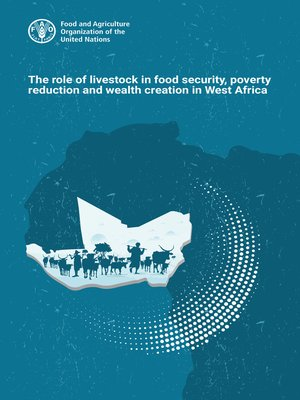 cover image of The Role of Livestock in Food Security, Poverty Reduction and Wealth Creation in West Africa