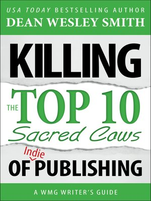 cover image of Killing the Top Ten Sacred Cows of Indie Publishing
