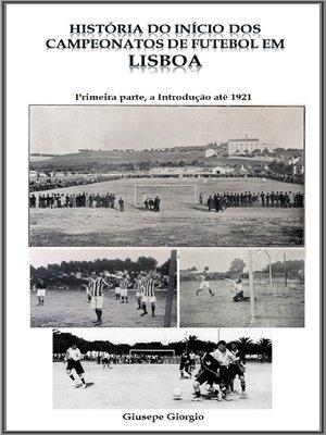 cover image of História do início dos Campeonatos de Futebol em Lisboa