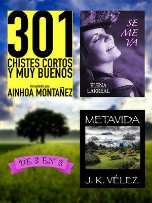 cover image of 301 Chistes Cortos y Muy Buenos + Se me va + Metavida. De 3 en 3