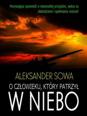 cover image of O czlowieku, ktory patrzyl w niebo