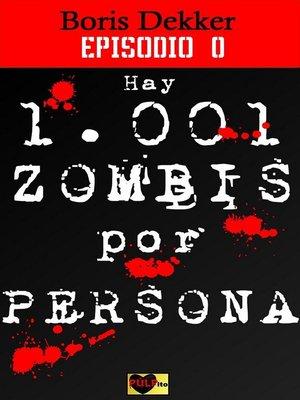 cover image of Hay 1001 zombis por persona Episodio 0