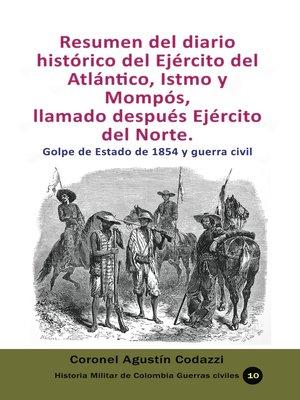 cover image of Resumen del diario histórico del Ejército del Atlántico, Istmo y Mompós, llamado después Ejército del Norte. Golpe de Estado de 1854 y guerra civil