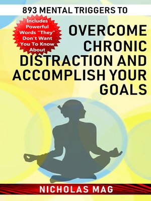 cover image of 893 Mental Triggers to Overcome Chronic Distraction and Accomplish Your Goals