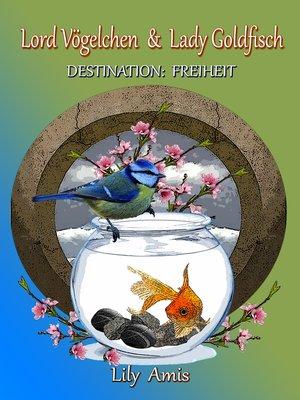 cover image of Lord Vögelchen & Lady Goldfisch, Destination Freiheit