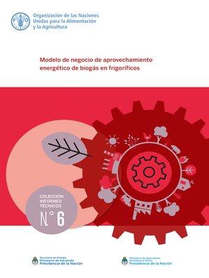 cover image of Modelo de negocio de aprovechamiento energético de biogás en frigoríficos