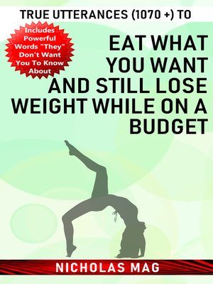 cover image of True Utterances (1070 +) to Eat What You Want and Still Lose Weight While on a Budget