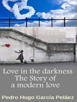 cover image of Love in the Darkness the Story of a Modern Love