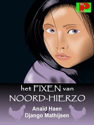 cover image of Het fixen van Noord-Hierzo