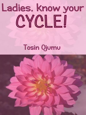 cover image of Ladies, know your CYCLE!