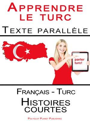 cover image of Apprendre le turc--Texte parallèle (Français--Turc) Histoires courtes