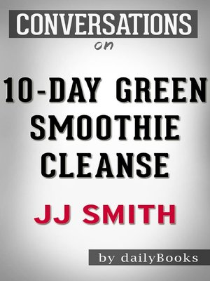 10 Day Green Smoothie Cleanse By Jj Smith Overdrive Rakuten