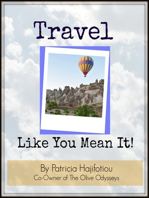 Travel Like You Mean It! by Patricia Hajifotiou ...