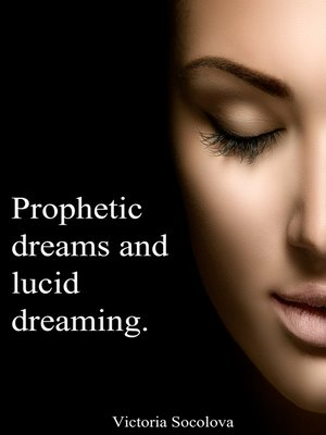 an analysis of the idea of prophetic and lucid dreams Prophetic dreams, also called precognitive dreams, do not occur much, if at all, so you will have to be vigilant when it comes to remembering and reading your dreams with effort, you can get better at holding onto the dreams, images, and symbols after waking.