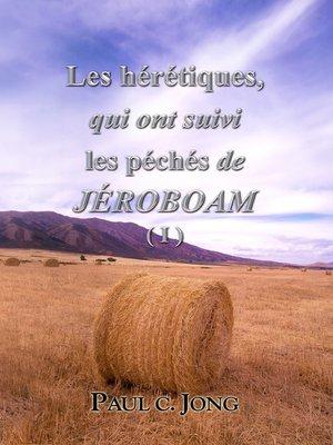 cover image of Les hérétiques, qui ont suivi les péchés de JEROBOAM ( I )