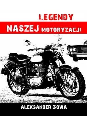 cover image of Legendy naszej motoryzacji