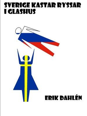 cover image of Sverige kastar ryssar i glashus