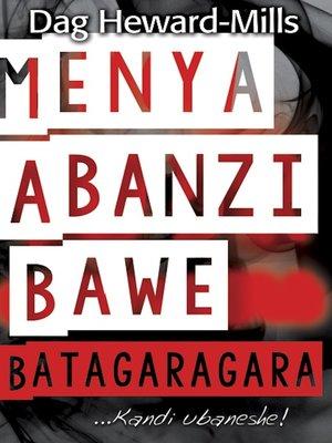 cover image of Menya Abanzi Bawe Batagaragara...Kandi ubaneshe!