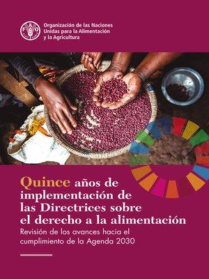 cover image of Quince años de implementación de las Directrices sobre el derecho a la alimentación