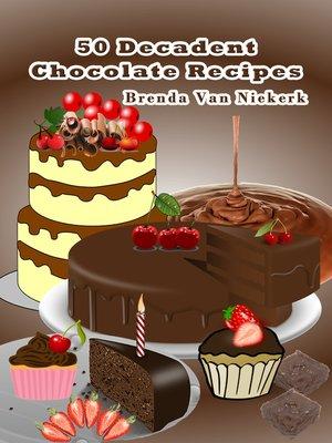 cover image of 50 Decadent Chocolate Recipes