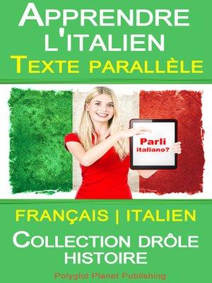 cover image of Apprendre l'italien--Texte parallèle--Collection drôle histoire (Français--Italien)
