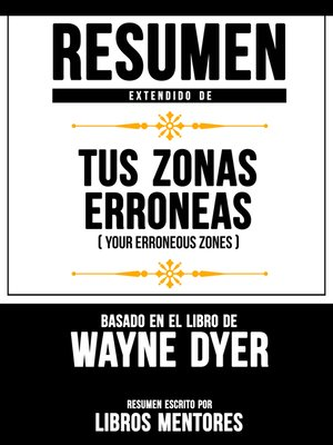 cover image of Resumen Extendido De Tus Zonas Erróneas (Your Erroneous Zones) – Basado En El Libro De Wayne Dyer