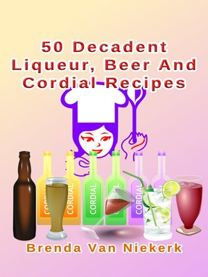 cover image of 50 Decadent Liqueur, Beer and Cordial Recipes