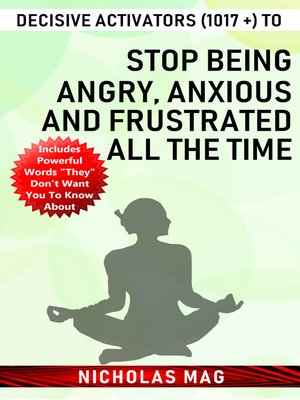 cover image of Decisive Activators (1017 +) to Stop Being Angry, Anxious and Frustrated All the Time