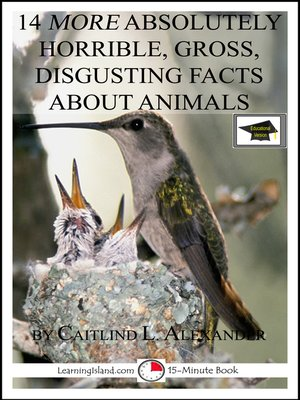 cover image of 14 More Absolutely Horrible, Gross, Disgusting Facts About Animals