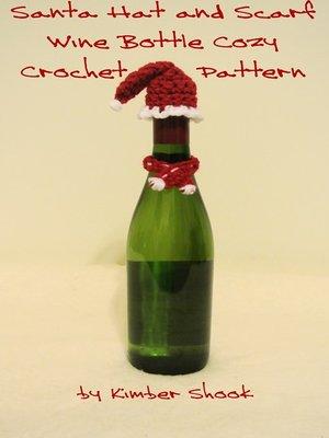 Santa Hat And Scarf Wine Bottle Cozy Crochet Pattern By Kimber Shook