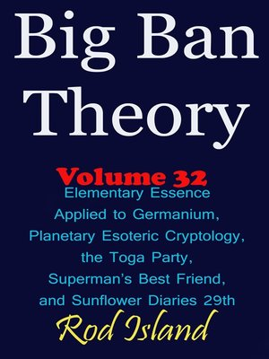 cover image of Elementary Essence Applied to Germanium, Planetary Esoteric Cryptology, the Toga Party, Superman's Best Friend, and Sunflower Diaries 29th, Volume 32