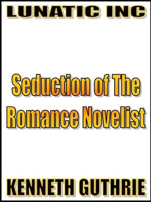 cover image of Seduction of the Romance Novelist