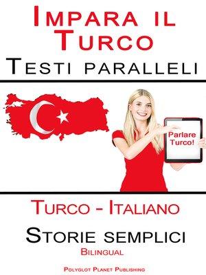 cover image of Imparare il Turco--Testi paralleli--Storie semplici (Italiano--Turco) Bilingual