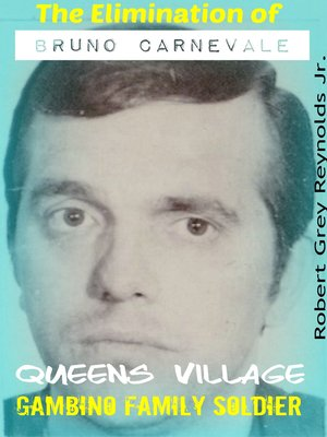 cover image of The Elimination of Bruno Carnevale Queens Village Gambino Soldier