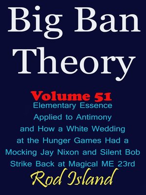 cover image of Elementary Essence Applied to Antimony and How a White Wedding at the Hunger Games Had a Mocking Jay Nixon and Silent Bob Strike Back at Magical ME 23rd, Volume 51
