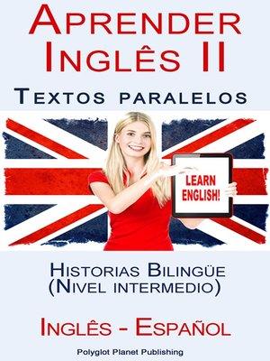 cover image of Aprender Inglês II--Textos paralelos--Historias Bilingüe (Nivel intermedio) Inglês--Español
