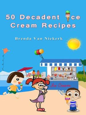 cover image of 50 Decadent Ice Cream Recipes