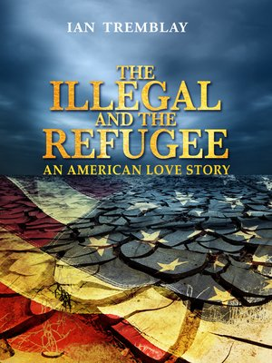 cover image of The Illegal and the Refugee-An American Love Story
