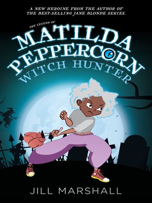 cover image of The Legend of Matilda Peppercorn, Witch Hunter