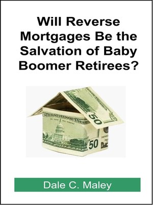 cover image of Will Reverse Mortgages be the Salvation of Baby Boomer Retirees?