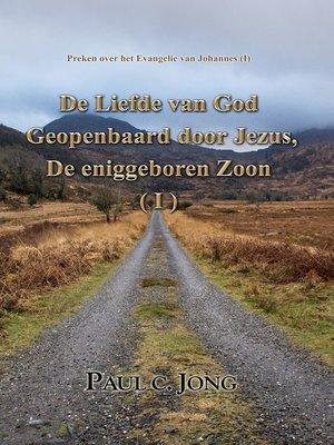 cover image of Preken over het Evangelie van Johannes (I)--De Liefde van God Geopenbaard door Jezus, De eniggeboren Zoon ( I )
