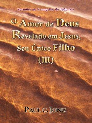 cover image of Sermões no Evangelho de João (V)--O Amor de Deus Revelado em Jesus, Seu Único Filho ( III )