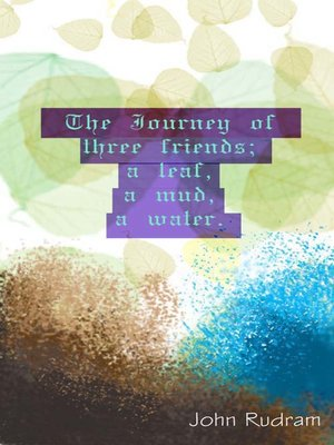 cover image of The Journey of Three Friends; a Leaf, a Mud, a Water.