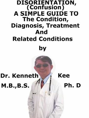 cover image of Disorientation, (Confusion) a Simple Guide to the Condition, Diagnosis, Treatment and Related Conditions
