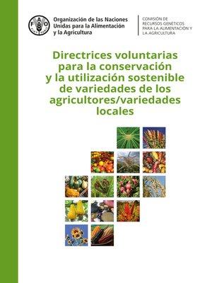 cover image of Directrices voluntarias para la conservación y la utilización sostenible de variedades de los agricultores/ variedades locales