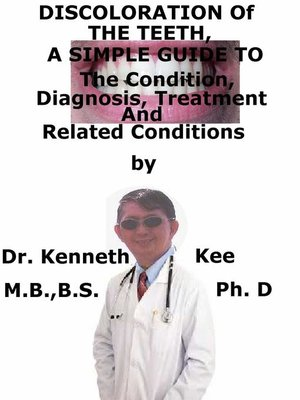 cover image of Discoloration of the Teeth, a Simple Guide to the Condition, Diagnosis, Treatment and Related Conditions