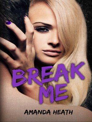 cover image of Break Me (Make or Break #2)