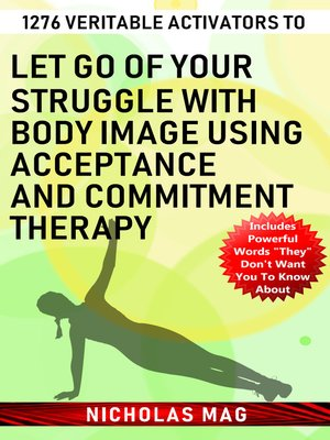 cover image of 1276 Veritable Activators to Let Go of Your Struggle with Body Image Using Acceptance and Commitment Therapy