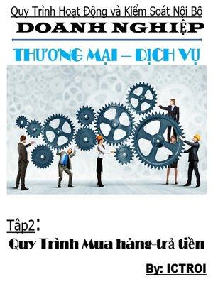 cover image of Tập 2 Mua hàng trả tiền- Quy trình hoạt động và kiểm soát nội bộ doanh nghiệp thương mại dịch vụ