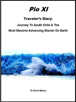 cover image of Journey to Southern Chile & the Most Massive Advancing Glacier on Earth Pio XI